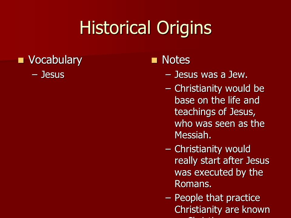 Historical Origins Vocabulary Notes Jesus Jesus was a Jew.