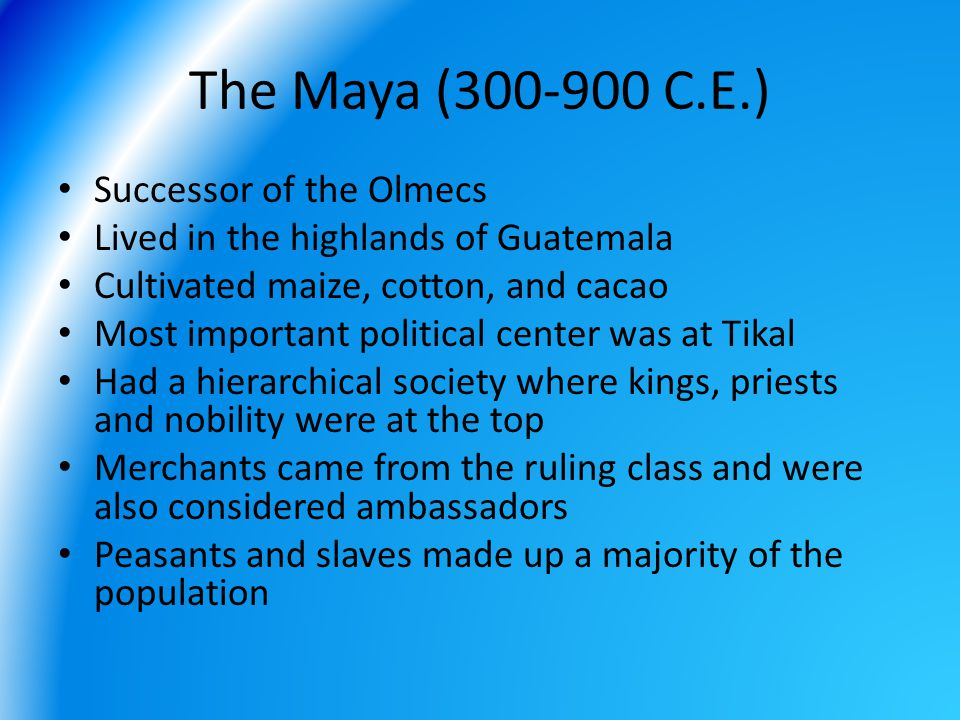 The Maya (300-900 C.E.) Successor of the Olmecs
