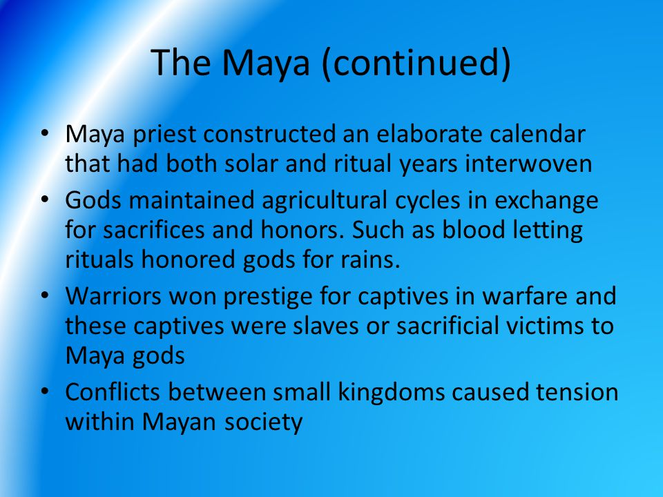 The Maya (continued) Maya priest constructed an elaborate calendar that had both solar and ritual years interwoven.