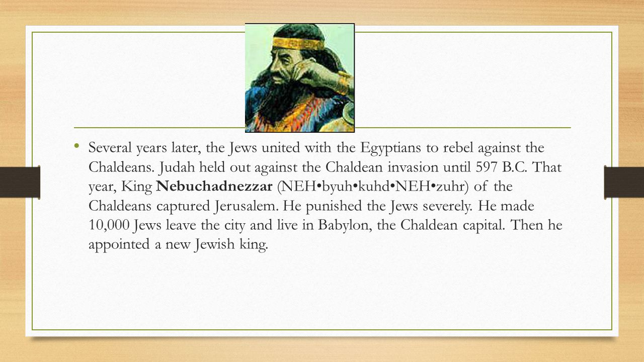 Several years later, the Jews united with the Egyptians to rebel against the Chaldeans.