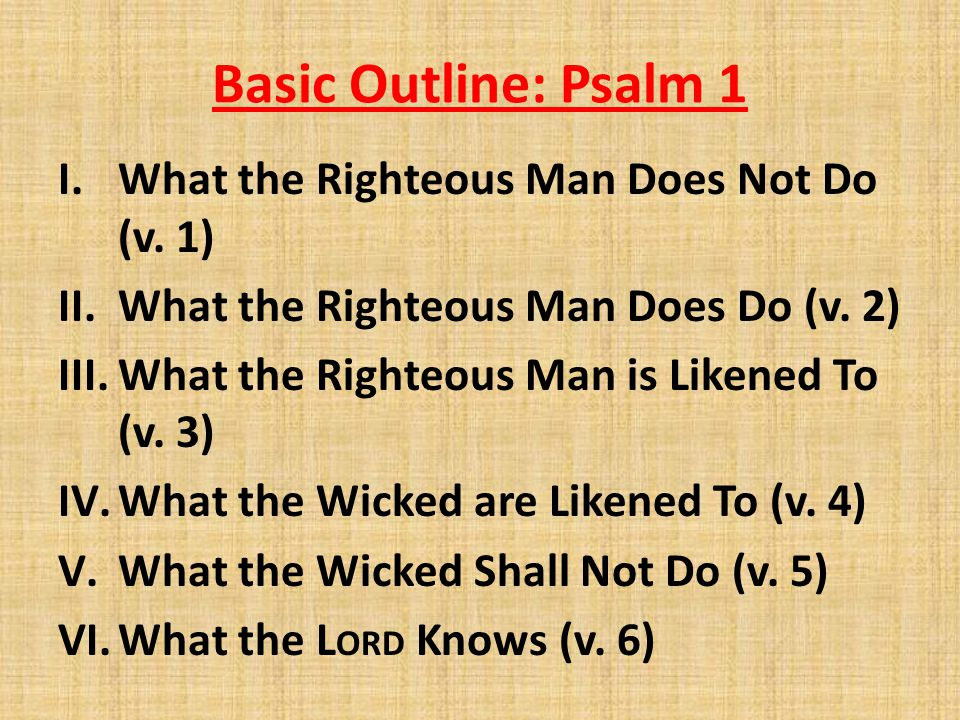Basic Outline: Psalm 1 What the Righteous Man Does Not Do (v. 1)