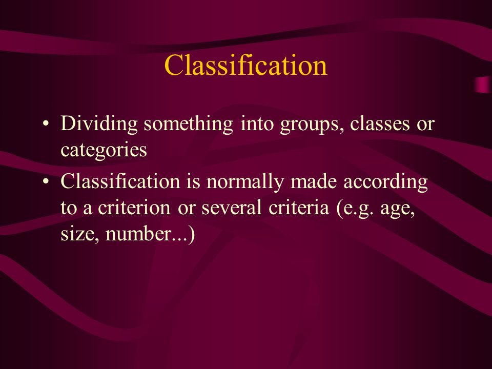 Classification Dividing something into groups, classes or categories