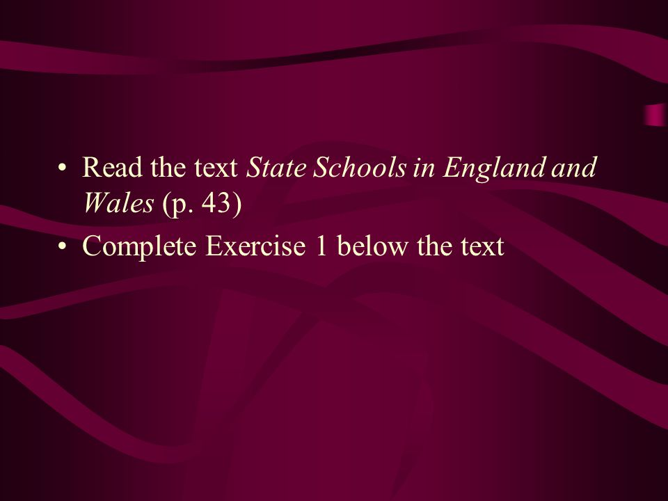 Read the text State Schools in England and Wales (p. 43)