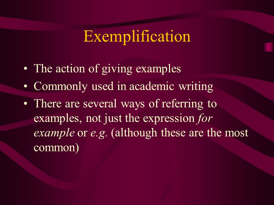 Exemplification The action of giving examples