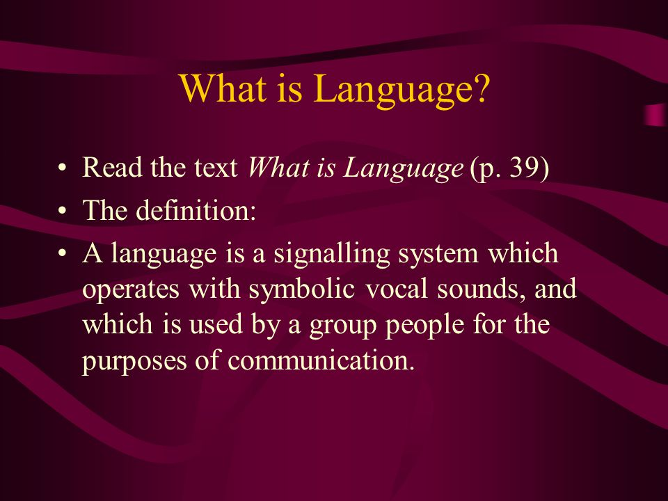 What is Language Read the text What is Language (p. 39)