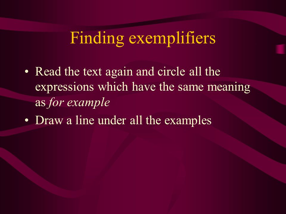 Finding exemplifiers Read the text again and circle all the expressions which have the same meaning as for example.