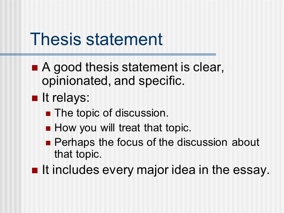Thesis statement A good thesis statement is clear, opinionated, and specific. It relays: The topic of discussion.