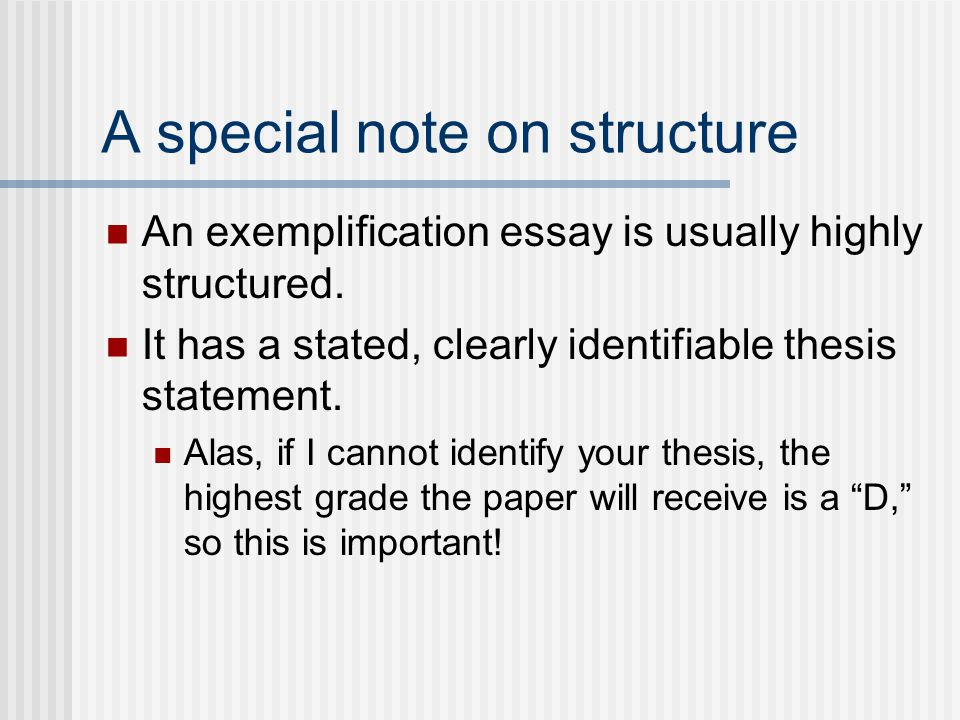 for exemplification essays Exemplification essay an exemplification essay uses one or more well-developed examples to support a thesis statement what is an exemplification essay an exemplification essay is an argumentative essay that provides examples to prove a point.