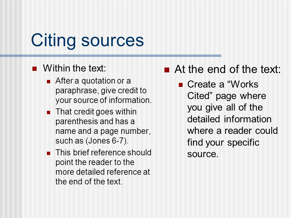 Citing sources At the end of the text: Within the text: