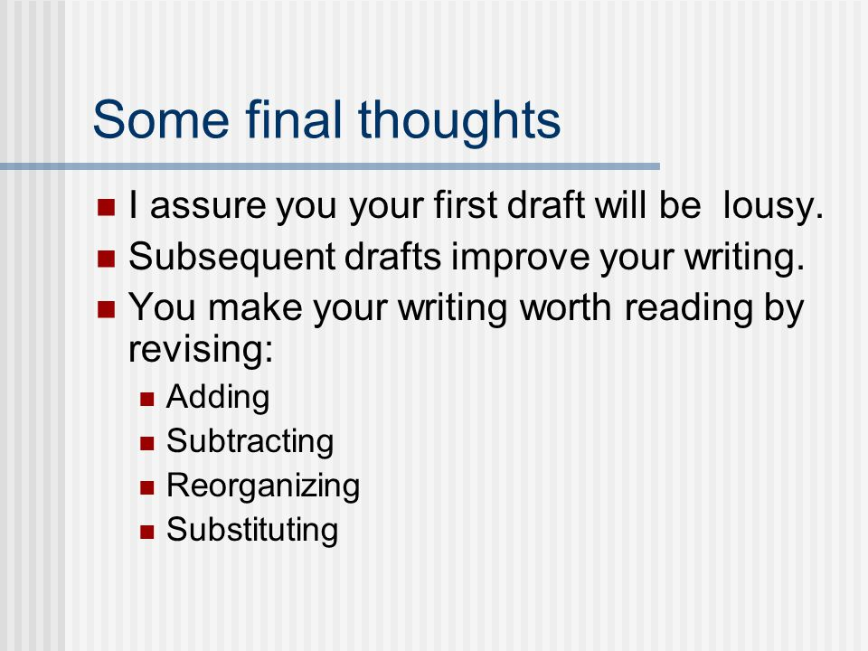 Some final thoughts I assure you your first draft will be lousy.