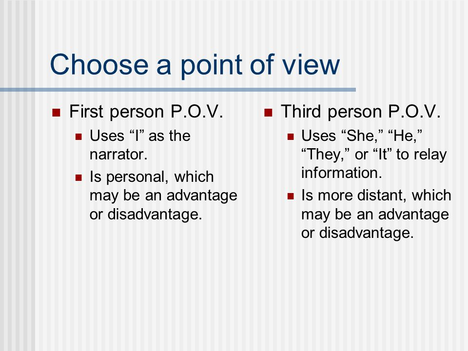 Choose a point of view First person P.O.V. Third person P.O.V.