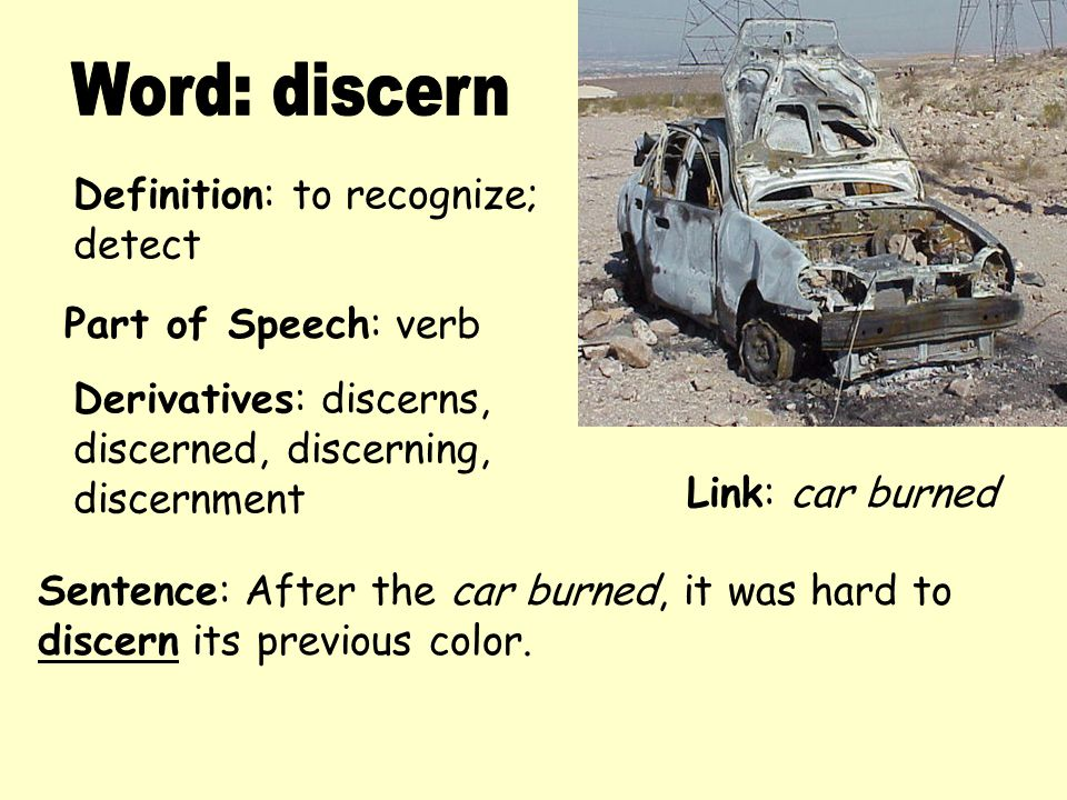 Word: discern Definition: to recognize; detect Part of Speech: verb