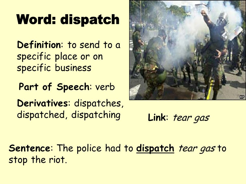 Word: dispatch Definition: to send to a specific place or on