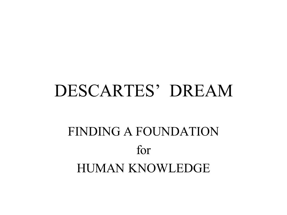 FINDING A FOUNDATION for HUMAN KNOWLEDGE