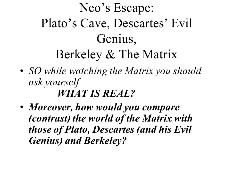plato, descartes, and the matrix essay An overview of plato, descartes, and the matrix an overview of plato, descartes, and the matrix question 1 compare and contrast the matrix with the readings from plato and descartes.