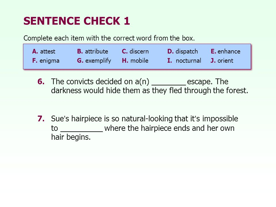 SENTENCE CHECK 1 Complete each item with the correct word from the box. A. attest B. attribute C. discern.