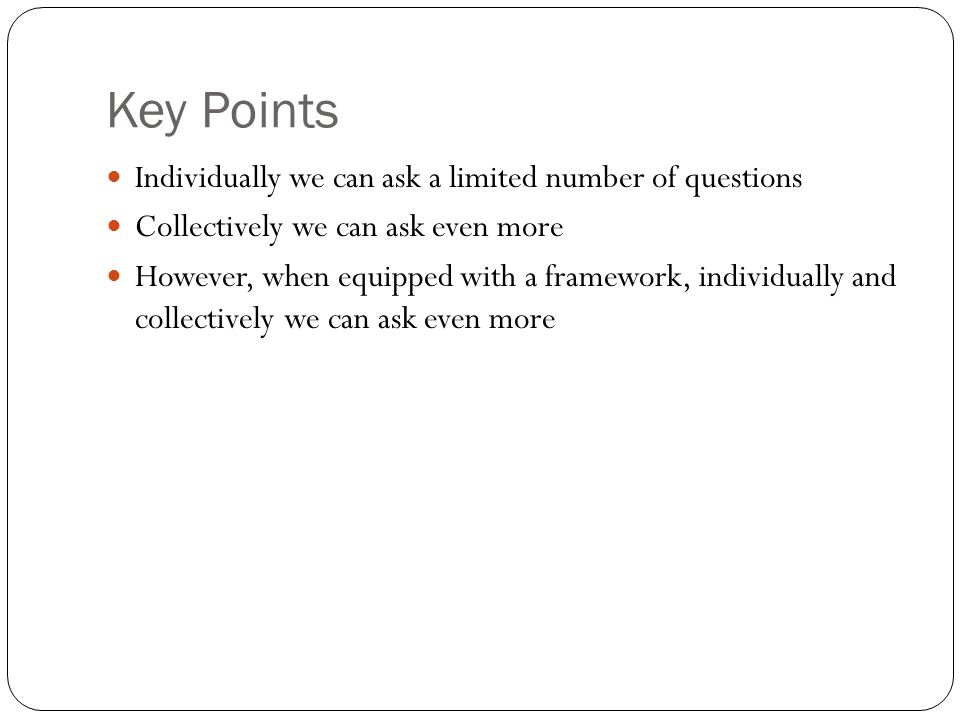 Key Points Individually we can ask a limited number of questions