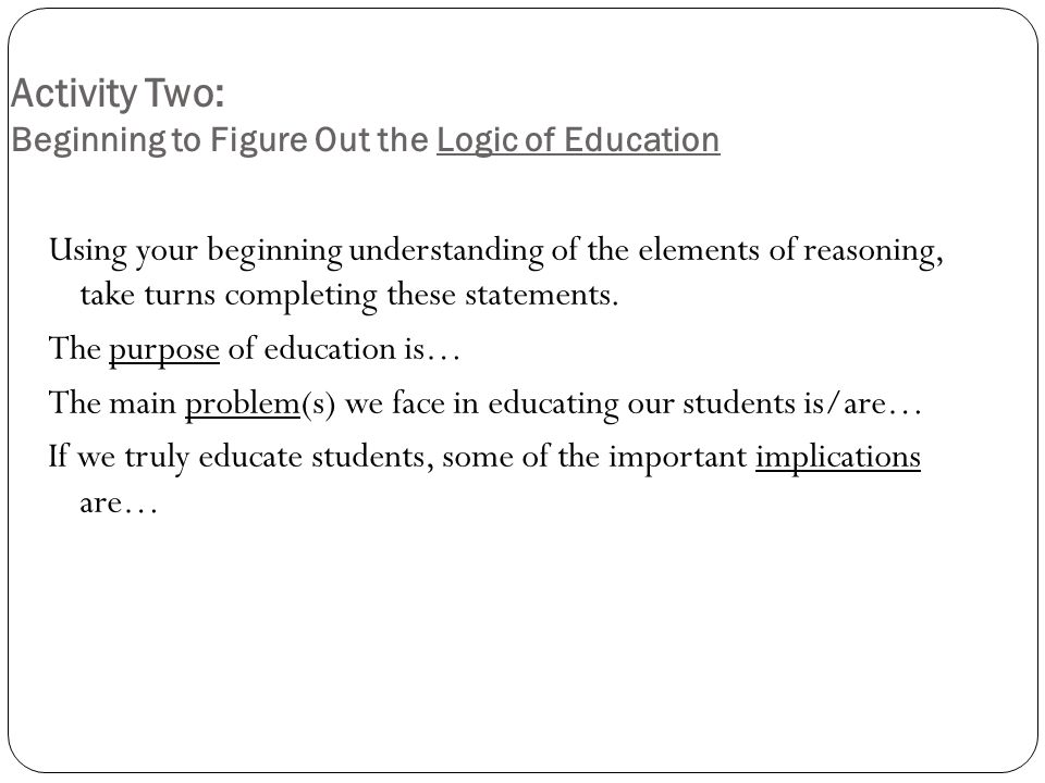 Activity Two: Beginning to Figure Out the Logic of Education