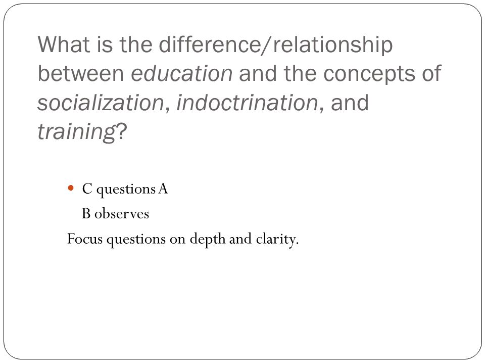 What is the difference/relationship between education and the concepts of socialization, indoctrination, and training