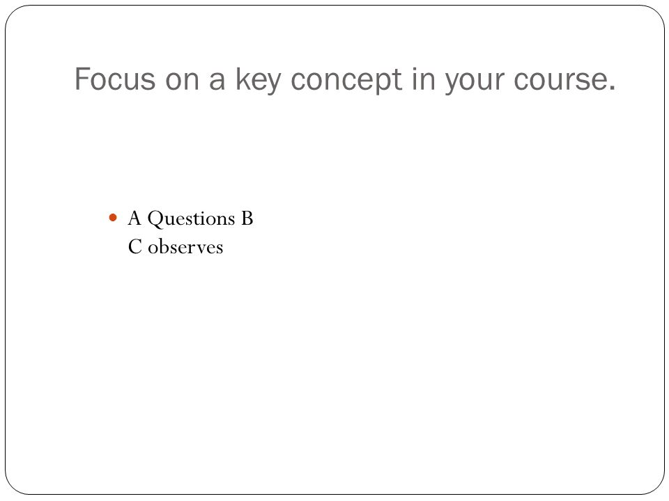 Focus on a key concept in your course.