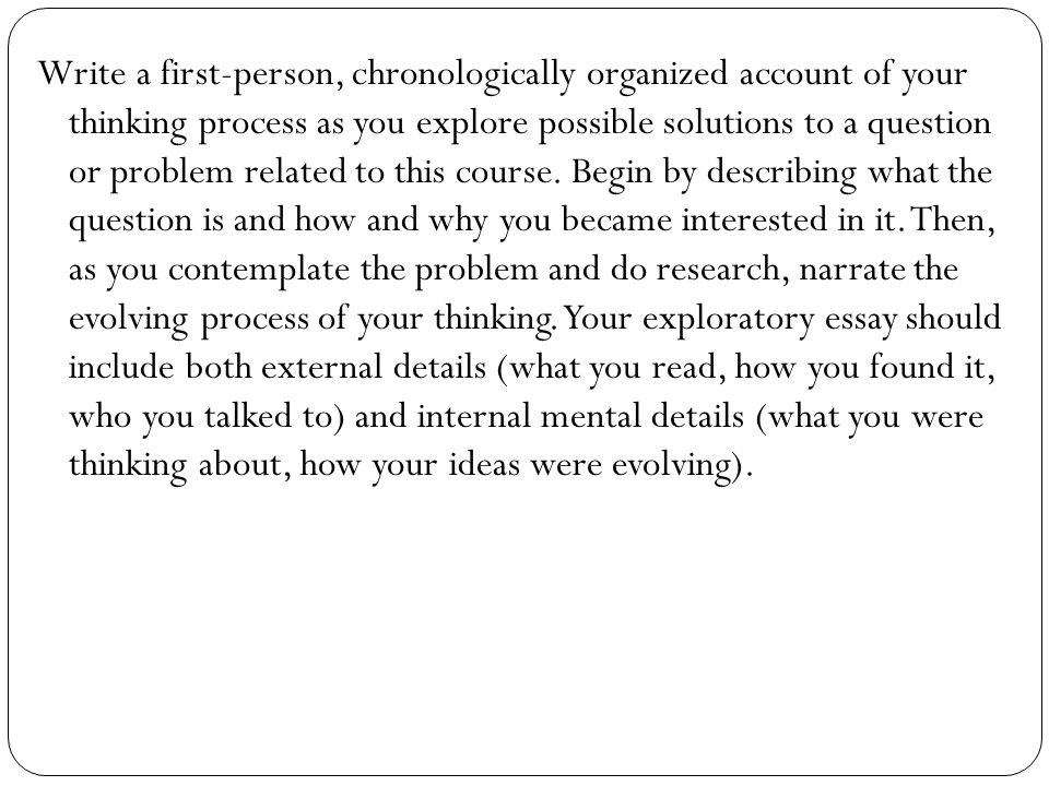 Write a first-person, chronologically organized account of your thinking process as you explore possible solutions to a question or problem related to this course.
