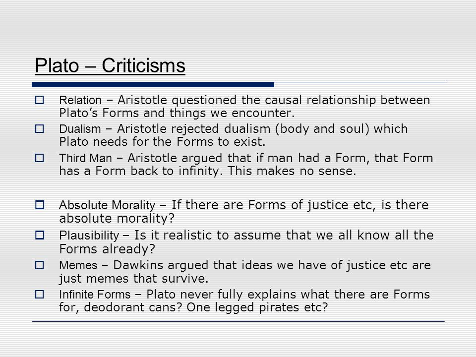 Plato – Criticisms Relation – Aristotle questioned the causal relationship between Plato's Forms and things we encounter.