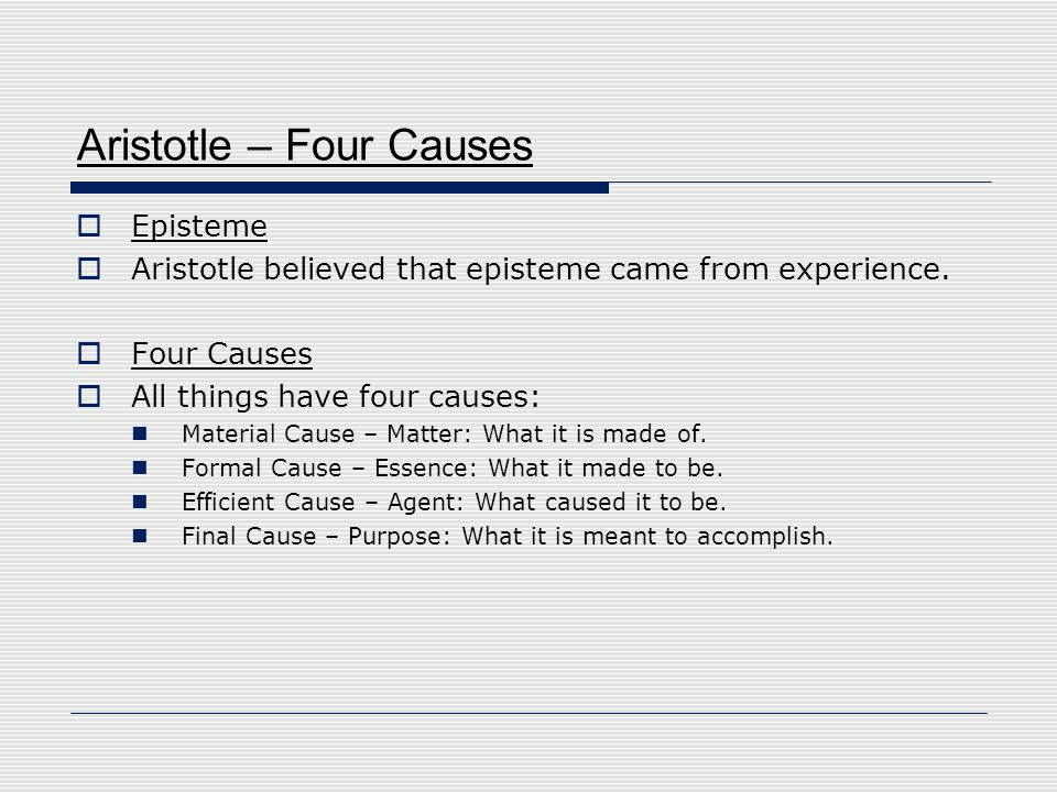 the four causes of aristotle a Aristotle's theory of four causes is a common topic for introduction to philosophy courses, but is interesting enough that philosophers are still interested in it today.