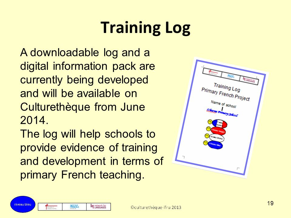 Training Log A downloadable log and a digital information pack are currently being developed and will be available on Culturethèque from June 2014.