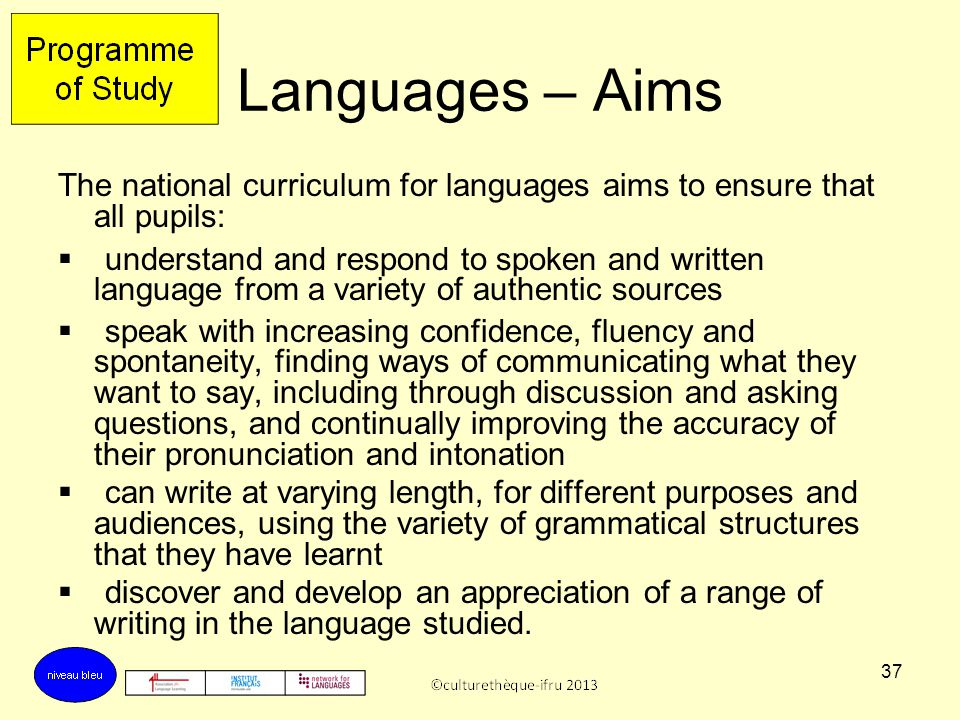 Languages – Aims The national curriculum for languages aims to ensure that all pupils: