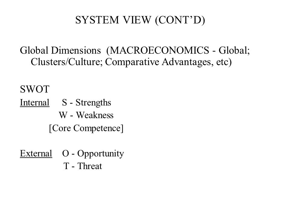SYSTEM VIEW (CONT'D) Global Dimensions (MACROECONOMICS - Global; Clusters/Culture; Comparative Advantages, etc)