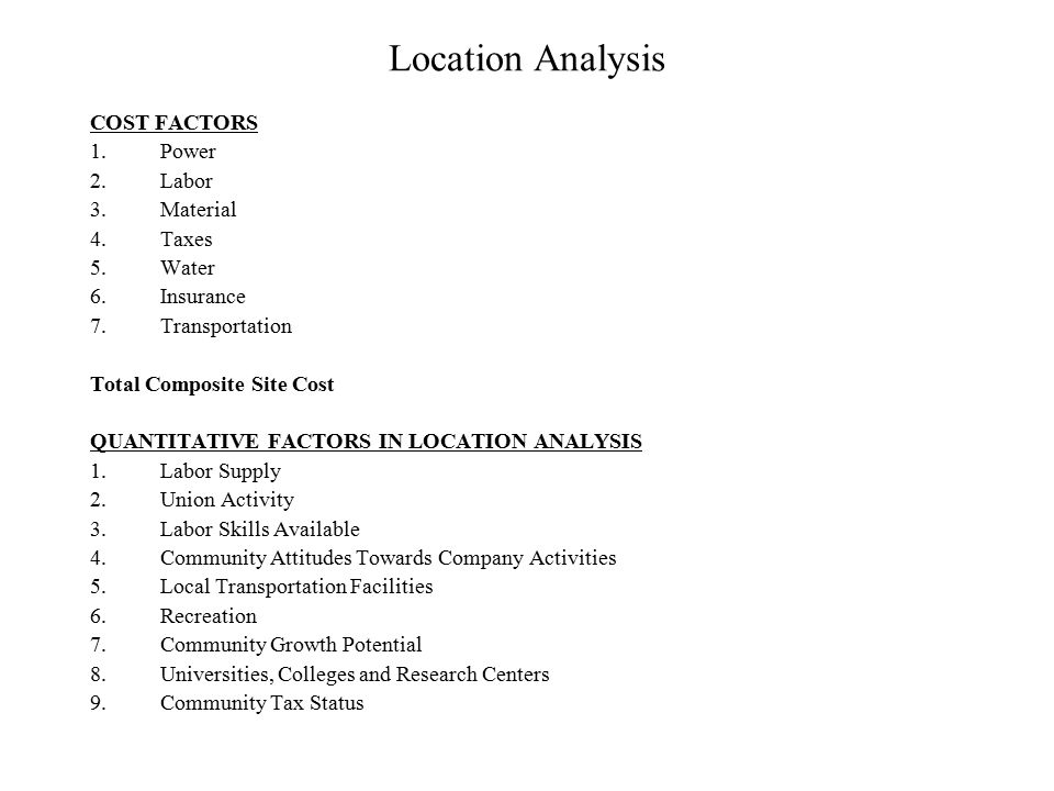 Location Analysis COST FACTORS Power Labor Material Taxes Water