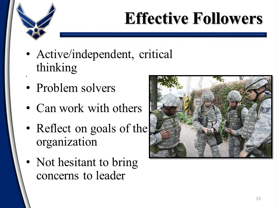 Effective Followers Active/independent, critical thinking