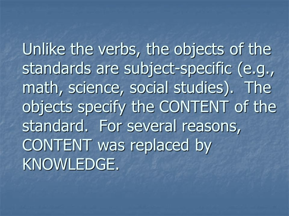 Unlike the verbs, the objects of the standards are subject-specific (e