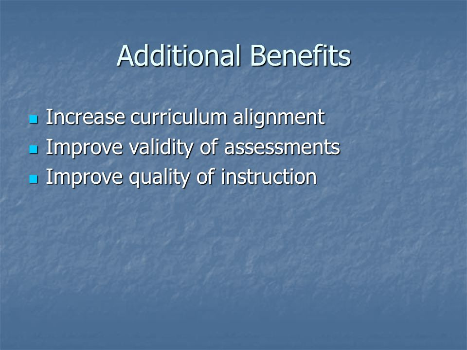 Additional Benefits Increase curriculum alignment