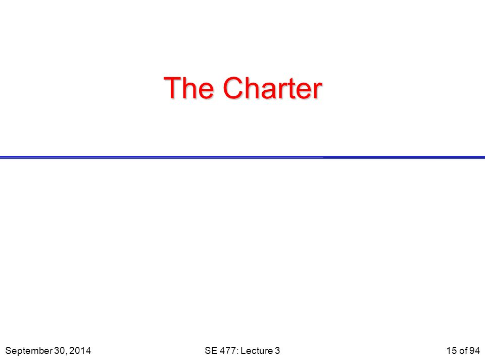 The Charter September 30, 2014 SE 477: Lecture 3