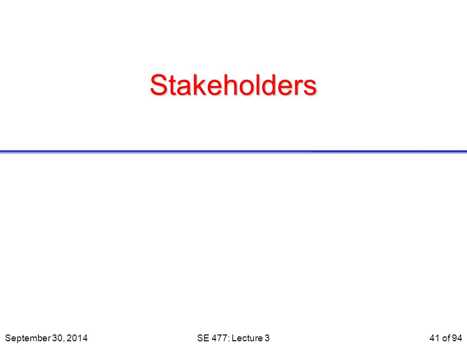 Stakeholders September 30, 2014 SE 477: Lecture 3