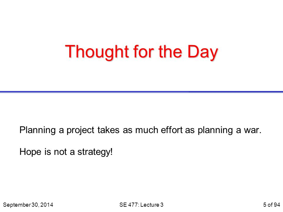 SE 477 September 30, 2014. Thought for the Day. Planning a project takes as much effort as planning a war.