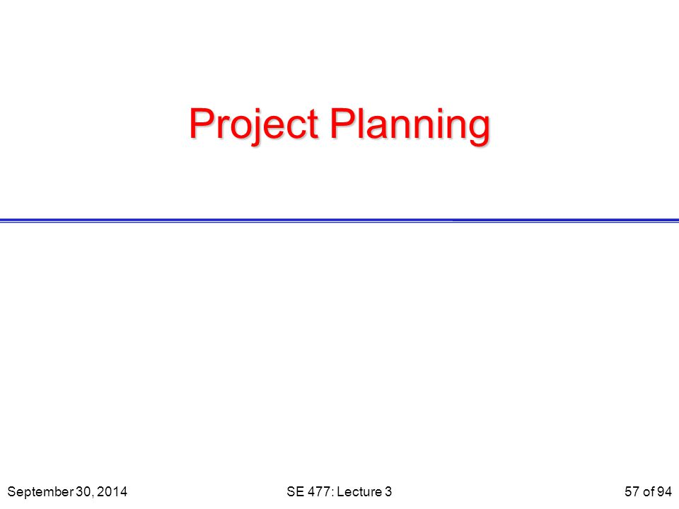 Project Planning September 30, 2014 SE 477: Lecture 3 SE 477