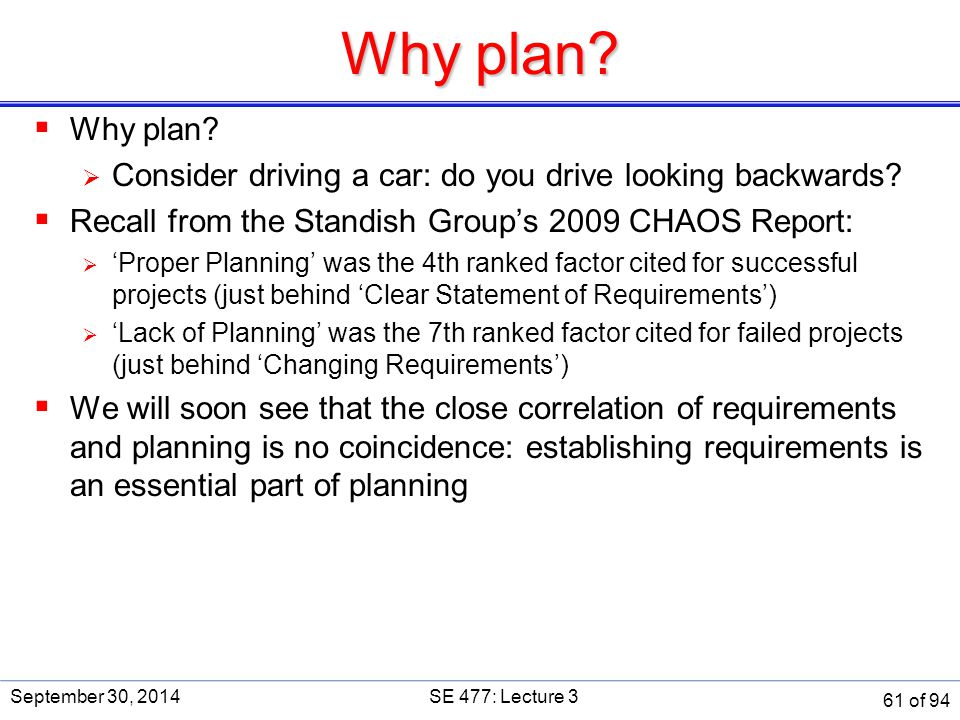 Why plan Why plan Consider driving a car: do you drive looking backwards Recall from the Standish Group's 2009 CHAOS Report: