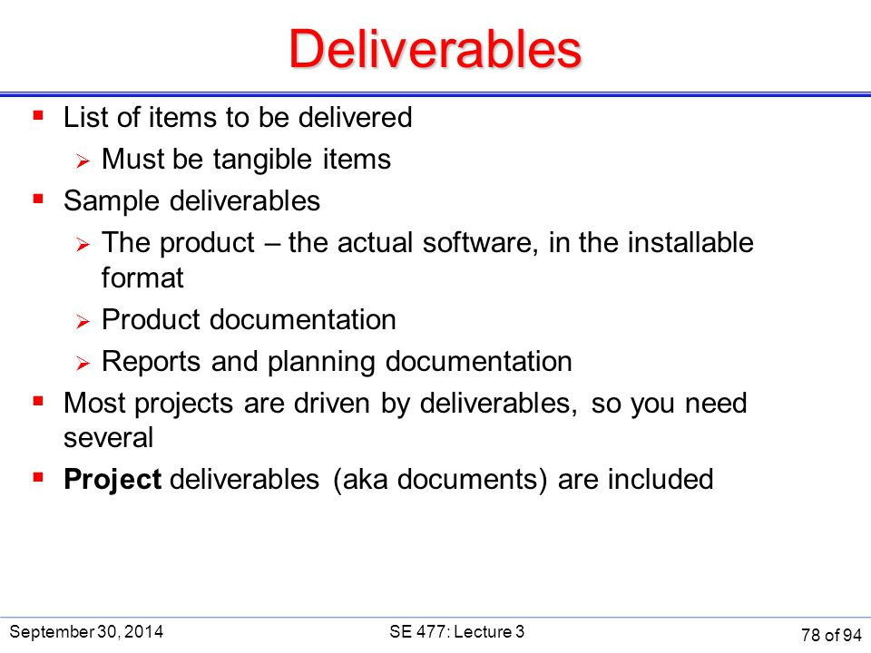 Deliverables List of items to be delivered Must be tangible items