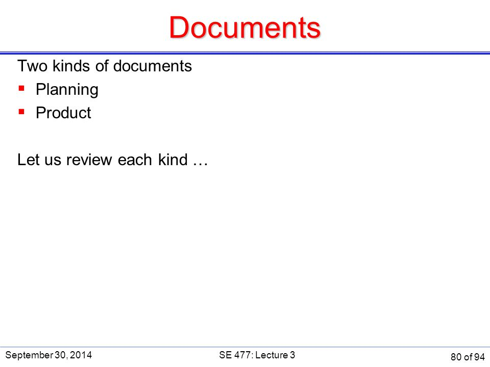 Documents Two kinds of documents Planning Product