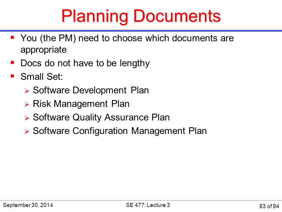 Planning Documents SE 477. September 30, 2014. You (the PM) need to choose which documents are appropriate.