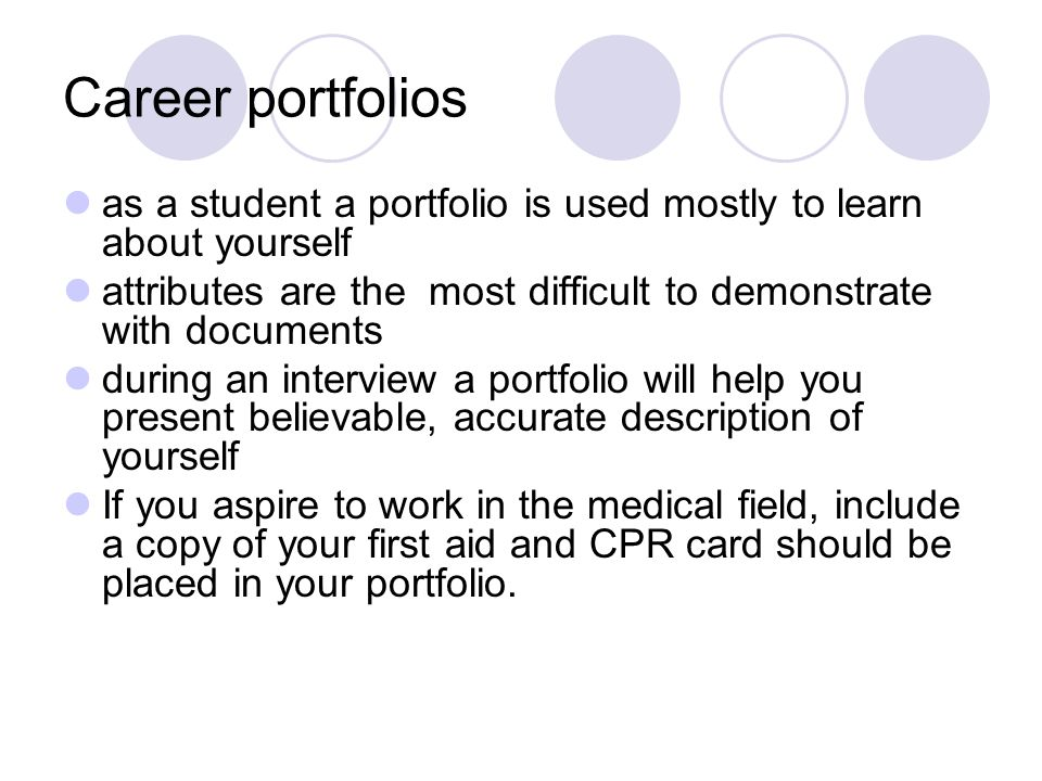 Career portfolios as a student a portfolio is used mostly to learn about yourself. attributes are the most difficult to demonstrate with documents.