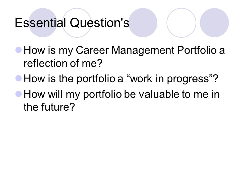 Essential Question s How is my Career Management Portfolio a reflection of me How is the portfolio a work in progress