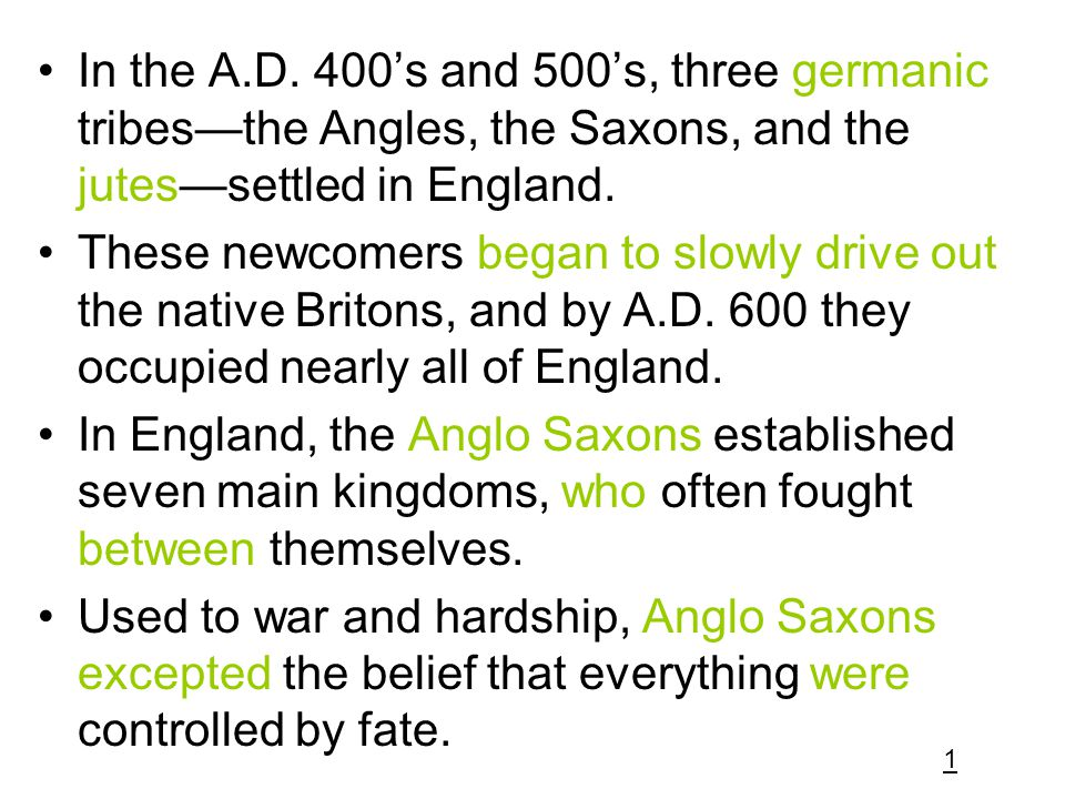 In the A.D. 400's and 500's, three germanic tribes—the Angles, the Saxons, and the jutes—settled in England.