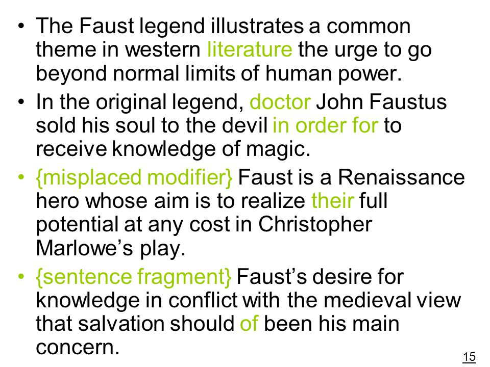 The Faust legend illustrates a common theme in western literature the urge to go beyond normal limits of human power.