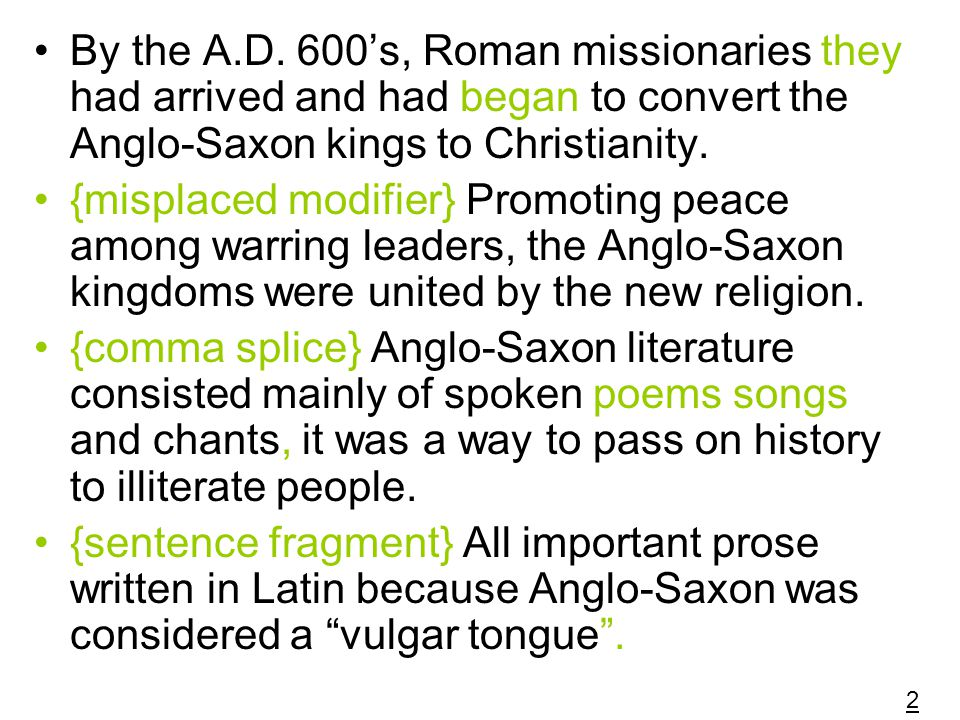 By the A.D. 600's, Roman missionaries they had arrived and had began to convert the Anglo-Saxon kings to Christianity.