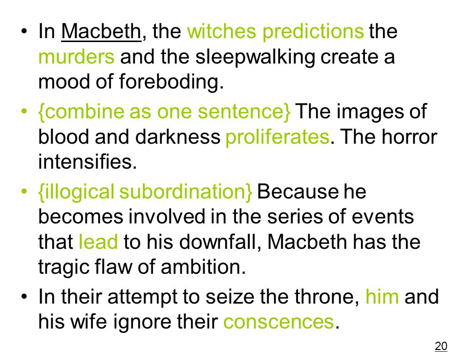 In Macbeth, the witches predictions the murders and the sleepwalking create a mood of foreboding.