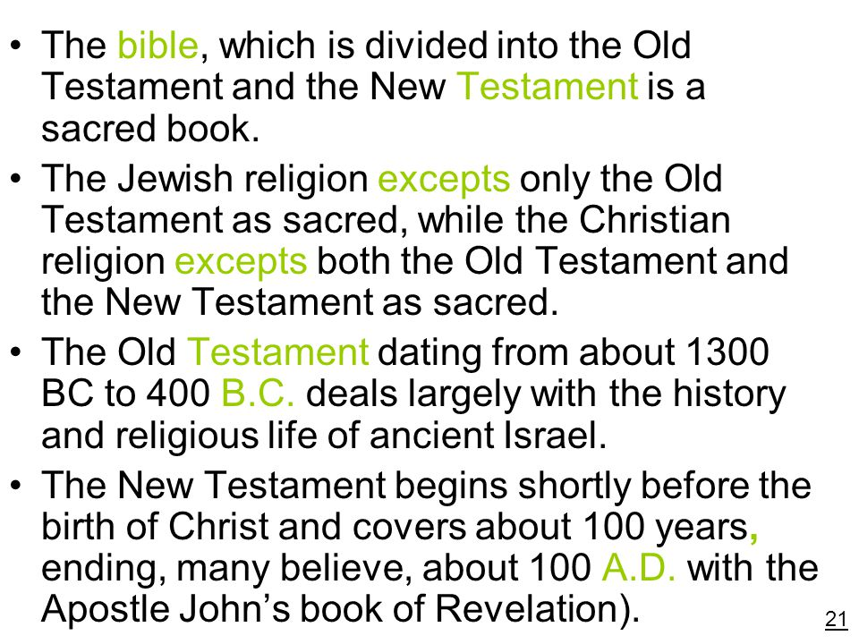 The bible, which is divided into the Old Testament and the New Testament is a sacred book.