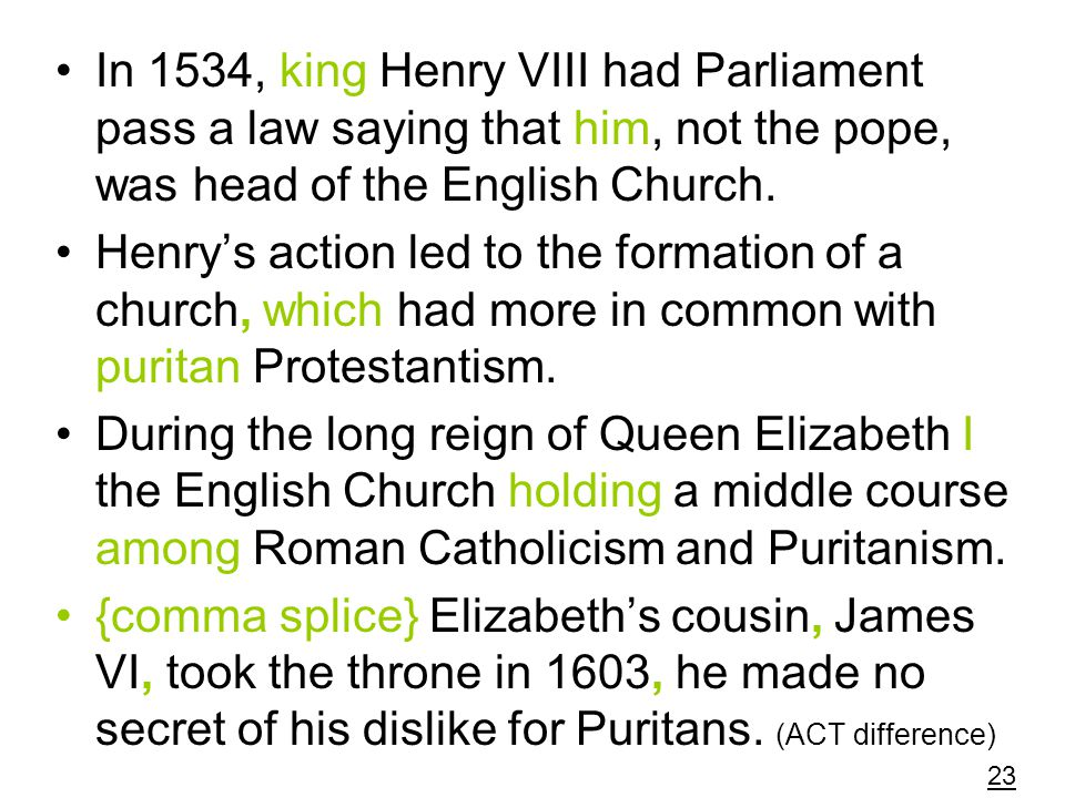In 1534, king Henry VIII had Parliament pass a law saying that him, not the pope, was head of the English Church.